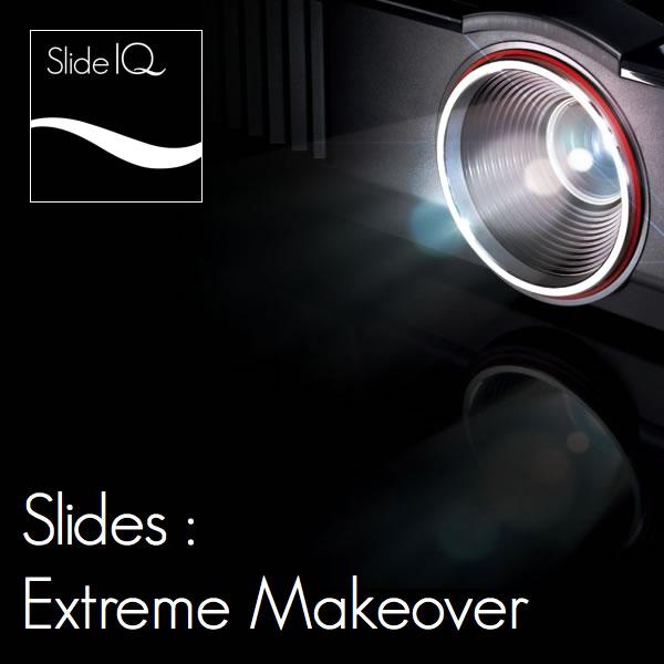 Slides : Extreme Makeover